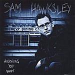 Sam Hawksley Anything You Want