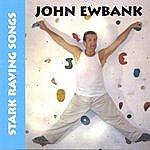 John Ewbank Stark Raving Songs