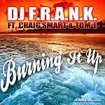 DJ F.R.A.N.K Burning It Up (Original Extended Mix) (Featuring Craig Smart & Tome)
