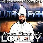Lutan Fyah Never Leave Me Lonely - Single