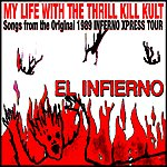 """My Life With The Thrill Kill Kult El Infierno: Songs From The Original 1989 """"Inferno Xpress Tour"""""""