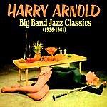 Harry Arnold Big Band Jazz Classics (1956-1961)