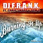 DJ F.R.A.N.K Burning It Up Radio Edit (Featuring Craig Smart & Tome)