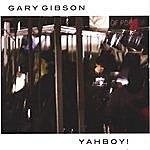 Gary Gibson Yahboy!