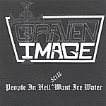 Graven Image People In Hell Still Want Ice Water