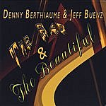 Denny Berthiaume The Bad & The Beautiful