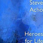 Steve Acho Heroes For Life