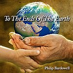 Philip Bardowell To The Ends Of The Earth