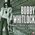 Bobby Whitlock The Bobby Whitlock Story: Where There's A Will, There's A Way