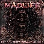 Madlife 21st Century Megalomaniac