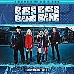 Kiss Kiss Bang Bang How About That