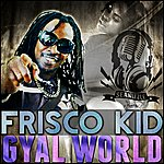 Frisco Kid Gyal World - Single