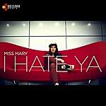 Miss Mary I Hate Ya