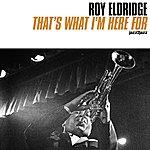 Roy Eldridge That's What I'm Here For