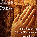 Brian Press I'll See Him Walk Through That Door