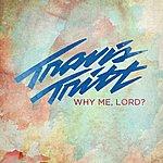 Travis Tritt Why Me, Lord ?