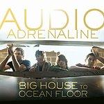 Audio Adrenaline Big House To Ocean Floor