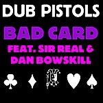 Dub Pistols Bad Card