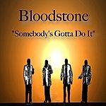 Bloodstone Somebody's Gotta Do It