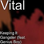 Vital Keeping It Gangster (Feat. Genius Boy)