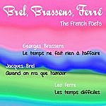 Jacques Brel Brel, Brassens, Ferre - The French Poets