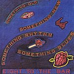 Eight To The Bar Something Old, Something New, Something Rhythm, Something Blues