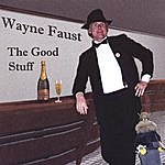 Wayne Faust The Good Stuff
