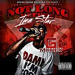 G-money Not Long Before Im'a Star