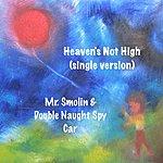 Mr. Smolin Heaven's Not High (Single Version)