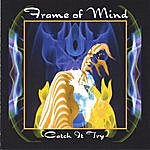 Frame Of Mind Catch It Try