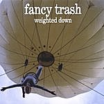 Fancy Trash Weighted Down