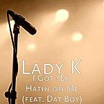 Lady K I Got 'em Hatin On Me (Feat. Dat Boy)