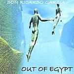 Don Ricardo Garcia Out Of Egypt