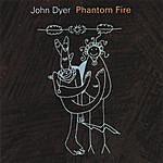 John Dyer Phantom Fire