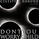 Celeste Don't You Worry Child (Feat. Pgx)