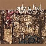 Delta Roux Only A Fool