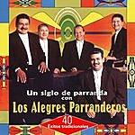 Los Alegres Parranderos Un Siglo De Parranda Con Los Alegres Parranderos - 40 Éxitos Tradicionales