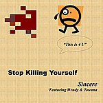 Sincere Stop Killing Yourself (Feat. Wendy & Towana)