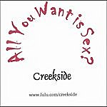 Creekside All You Want Is Sex