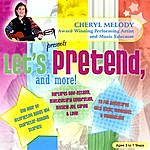 Cheryl Melody Let's Pretend And More! Ages 4-8, 28 Repertoire-Rich Activities With Cheryl Melody, Music Specialist/Performer; Kids & Parents