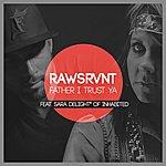 Rawsrvnt Father I Trust Ya (Feat. Sara Delight*)