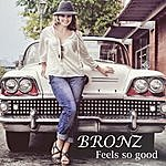 Bronz Feels So Good (Feat. Bronwen Stead) - Single