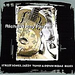 Richard Ray Farrell Street Songs, Jazzy Tunes & Down Home Blues (Acoustic Blues)