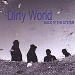 Buck 'N' The System Dirty World
