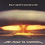 Brainwave The Hour Is Coming