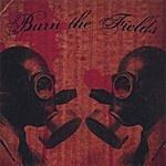 Burn The Fields Burn The Fields