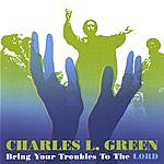 Charles Green Bring Your Troubles To The Lord