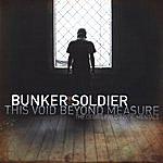 Bunker Soldier This Void Beyond Measure
