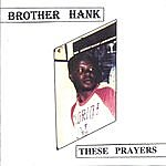 Brother Hank These Prayers