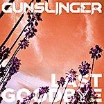 Gunslinger Last Goodbye - Single